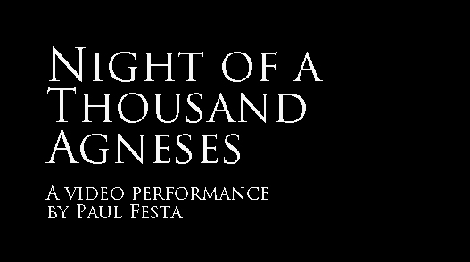 Night of a Thousand Agneses - a video performance installation by Paul Festa
